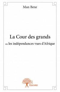 La Cour des grands ou les indépendances vues d'Afrique