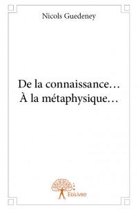 De la connaissance…  À la métaphysique…