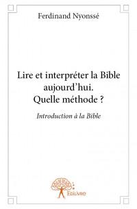 Lire et interpréter la Bible aujourd'hui. Quelle méthode ?