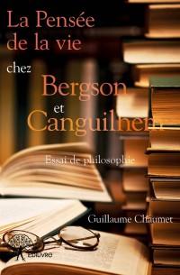 La Pensée de la vie chez Bergson et Canguilhem