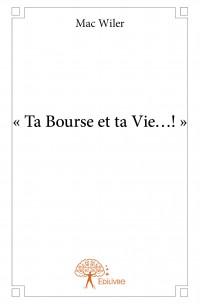 « Ta Bourse et ta Vie…! »
