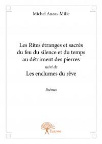 Les Rites étranges et sacrés du feu du silence et du temps au détriment des pierres