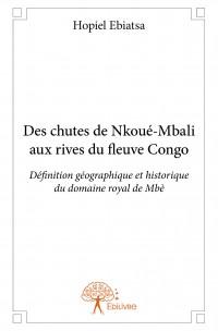 Des chutes de Nkoué-Mbali aux rives du fleuve Congo