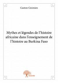 Mythes et légendes de l'histoire africaine dans l'enseignement de l'histoire au Burkina Faso