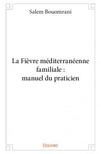 La Fièvre méditerranéenne familiale : manuel du praticien