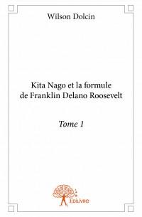 Kita Nago et la formule de Franklin Delano Roosevelt - Tome 1