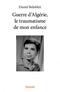 Guerre d'Algérie, le traumatisme de mon enfance