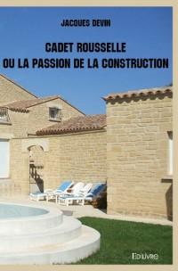 Cadet Rousselle ou La Passion de la construction