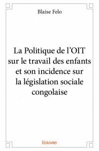 La Politique de l'OIT sur le travail des enfants et son incidence sur la législation sociale congolaise