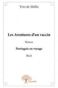 Les Aventures d'un vaccin -  Roman - Portugais en voyage -  Récit