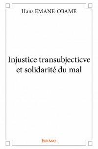 Injustice transubjecticve et solidarité du mal