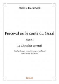 Perceval ou le conte du Graal - Tome 1 : Le Chevalier vermeil