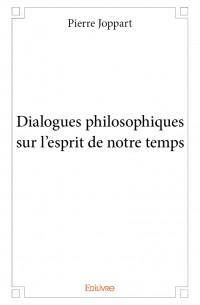 Dialogues philosophiques sur l'esprit de notre temps