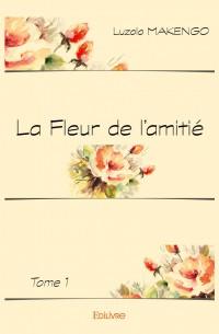 La Fleur de l'amitié Tome 1