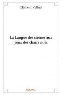 La Langue des sirènes aux yeux des chairs nues