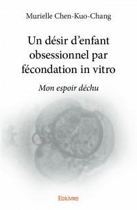 Un désir d'enfant obsessionnel par fécondation in vitro