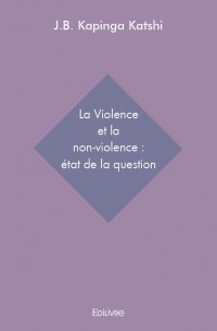 La Violence et la non-violence : état de la question