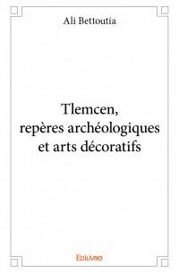 Tlemcen, repères archéologiques et arts décoratifs