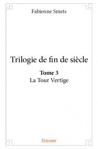Trilogie de fin de siècle. La tour vertige Tome 3