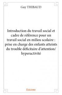 Introduction du travail social et cadre de référence  pour un travail social en milieu scolaire : prise en charge des enfants atteints du trouble déficitaire d'attention/hyperactivité