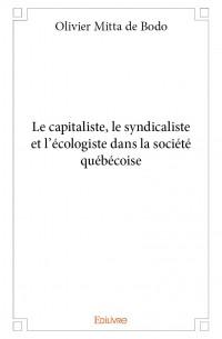 Le capitaliste, le syndicaliste et l'écologiste dans la société québécoise