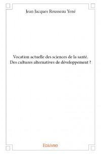 Vocation actuelle des sciences de la santé. Des cultures alternatives de développement ?