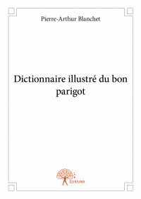 Dictionnaire illustré du bon parigot