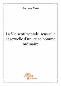 La Vie sentimentale, sensuelle et sexuelle d'un jeune homme ordinaire