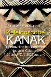 Kaléidoscope kanak. Dix nouvelles calédoniennes.
