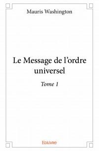 Le Message de l'ordre universel - Tome 1