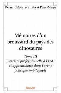 Mémoires d'un broussard du pays des dinosaures - Tome III