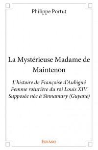 La Mystérieuse Madame de Maintenon