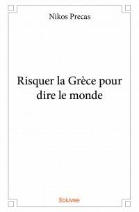 Risquer la Grèce pour dire le monde