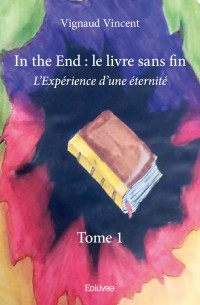 In the End : le livre sans fin - Tome 1
