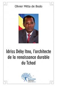 Idriss Déby Itno, l'architecte de la renaissance durable du Tchad
