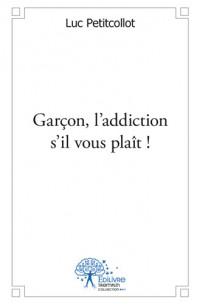 Garçon, l'addiction s'il vous plaît !