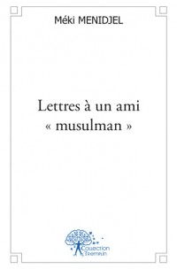 "Lettres à un ami ""musulman"""