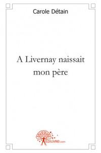 A Livernay, naissait mon p