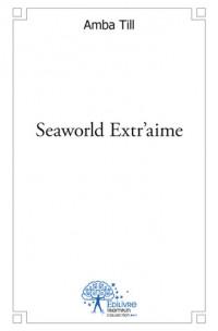 Seaworld Extr'aime