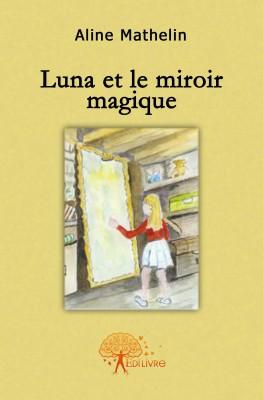 Luna et le miroir magique de aline mathelin for Miroir magique