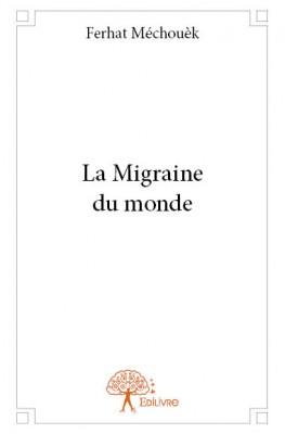 La Migraine du Monde - Ferhat Méchouèk