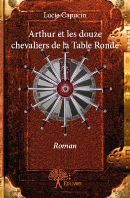 Arthur Et Les Douze Chevaliers De La Table Ronde De Lucie Capucin