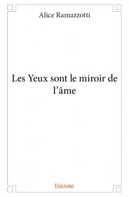 Les yeux sont le miroir de l 39 me de alice ramazzotti for Le miroir de l ame