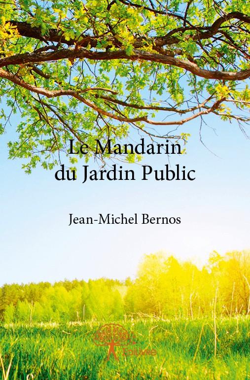 Le mandarin du jardin public de jean michel bernos for Jardin public pdf