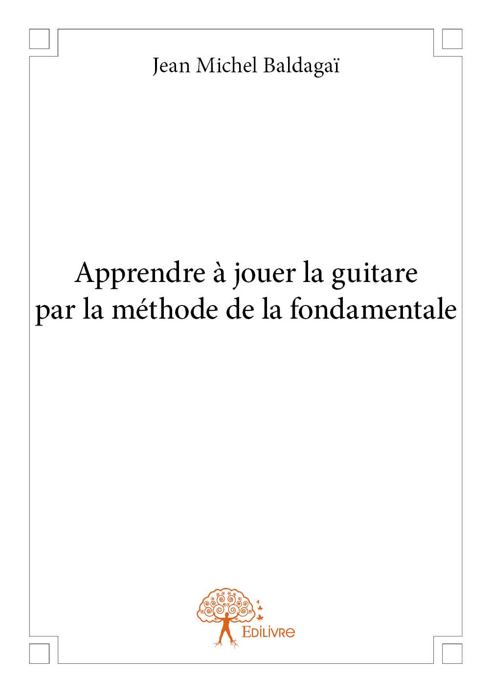 apprendre jouer la guitare par la m thode de la fondamentale de jean michel baldaga. Black Bedroom Furniture Sets. Home Design Ideas